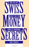 Swiss Money Secrets: How You Can Legally Hide Your Money in Switzerland