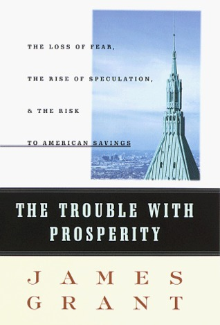 The Trouble With Prosperity by James L. Grant