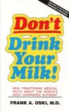 Don't Drink Your Milk!: New Frightening Medical Facts About the World's Most Overrated Nutrient