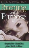 Parenting With Purpose : Progressive Discipline From Birth to Four