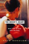 The Boxer's Heart: How I Fell in Love with the Ring