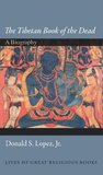 """The Tibetan Book of the Dead"": A Biography (Lives of Great Religious Books)"