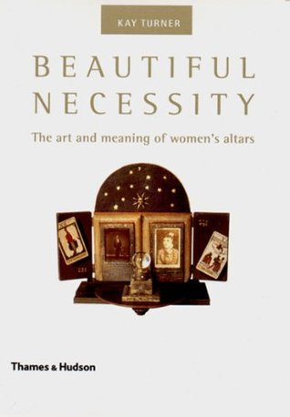 Beautiful Necessity: The Art and Meaning of Women's Altars
