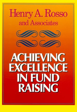 Achieving Excellence in Fund Raising by Henry A. Rosso