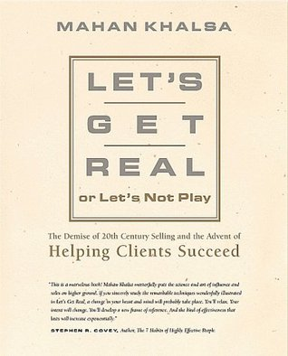 Let's Get Real or Let's Not Play: The Demise of 20th Century Selling & the Advent of Helping Clients Succeed