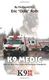 K9 Medic: How to Save Your Dog's Life During an Emergency