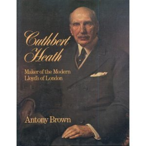 Cuthbert Heath: The Maker of Modern Lloyds