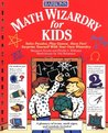Math Wizardry for Kids: Over 200 Fun and Challenging Math Puzzles, Games, Designs, and Projects for Kids!