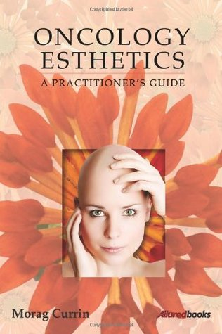 Oncology Esthetics: A Practitioners Guide  by  Morag Currin
