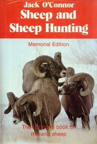 Sheep and Sheep Hunting: The Definitive Book on Wild Sheep