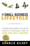 The Small Business Lifecycle: A Guide for Taking the Right Steps at the Right Time