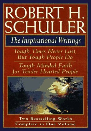 Robert H. Schuller: The Inspirational Writings: Includes Tough Times Never Last But Tough People Do and Tough Minded Faith for Tender Hearted People