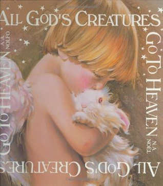 All God's Creatures Go To Heaven by Amy Nolfo-Wheeler