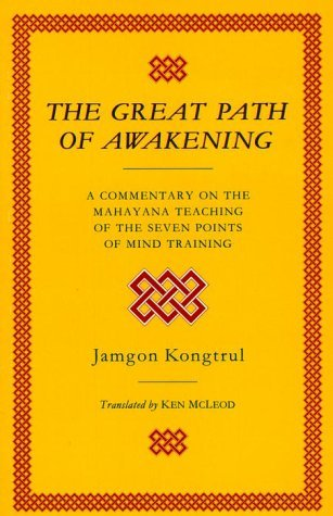 The Great Path of Awakening: A Commentary on the Mahayana Teraching of the Seven Points of Mind Training