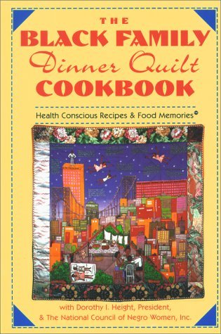 The Black Family Dinner Quilt Cookbook by Dorothy I. Height