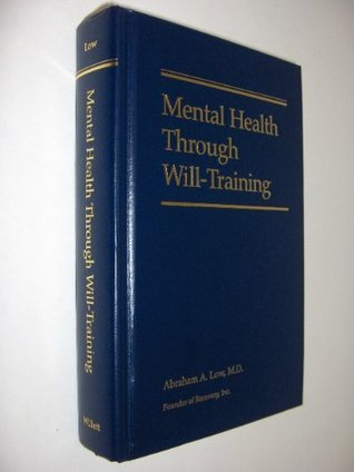 Mental Health Through Will Training: A System of Self-Help in Psychotherapy As Practiced by Recovery, Incorporated
