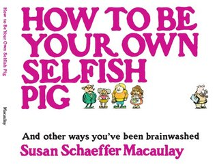 How to be Your Own Selfish Pig: And Other Ways You've Been ...