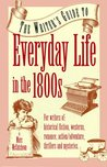 The Writer's Guide to Everyday Life in the 1800s