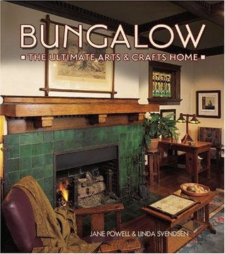 Bungalow The Ultimate Arts & Crafts Home by Jane Powell