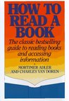 How to Read a Book: The Classic Bestselling Guide to Reading Books and Accessing Information