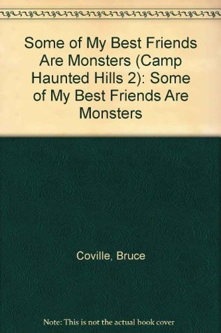 Some of My Best Friends Are Monsters (Camp Haunted Hills #2)
