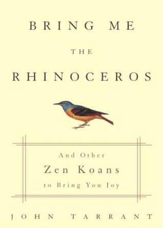 Bring Me the Rhinoceros: And Other Zen Koans to Bring You Joy
