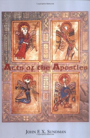 Acts of the Apostles by John F.X. Sundman