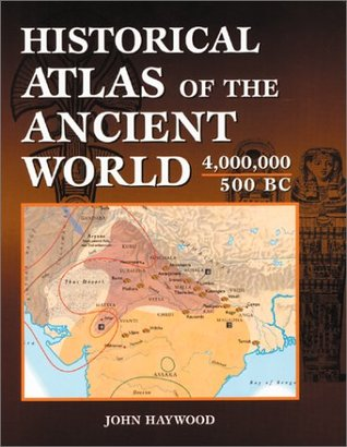 Historical Atlas of the Ancient World 4.000.000 - 500 BC by John Haywood