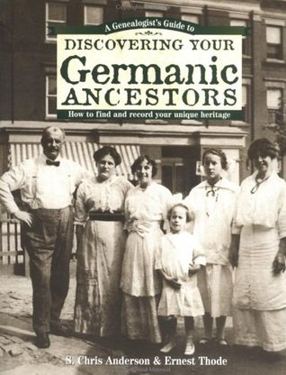 A Genealogist's Guide to Discovering Your Germanic Ancestors by S. Chris Anderson