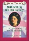 With Nothing But Our Courage: The Loyalist Diary of Mary MacDonald (Dear Canada)