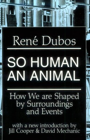 So Human an Animal by René Dubos