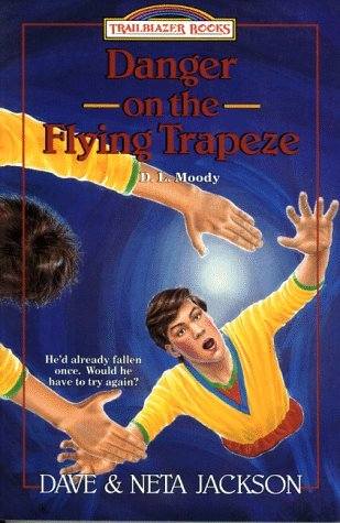 Danger on the Flying Trapeze: D. L. Moody (Trailblazer Books)