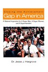 Closing the Achievement Gap in America: A National Imperative for A Super Man, A Super Woman, and A Superintendent