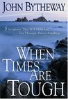 When Times Are Tough by John Bytheway