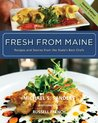 Fresh from Maine: Recipes and Stories from the State's Best Chefs, 2nd Edition