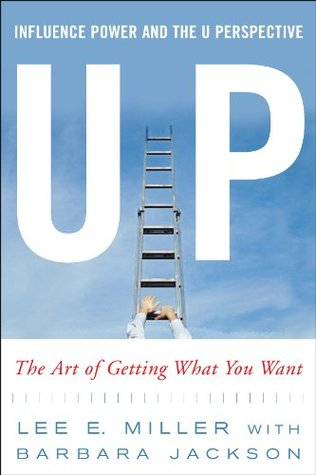 UP: Influence, Power and the U Perspective- The Art of Getting What You Want