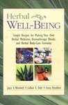 Herbal Well-Being: Simple Recipes for Making Your Own Herbal Medicines, Aromatherapy Blends, and Herbal Body Care Formulas
