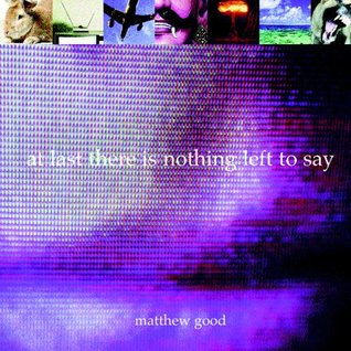 At Last There Is Nothing Left To Say by Matthew Good