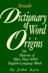 Dictionary of Word Origins: Histories of More Than 8,000 English-Language Words