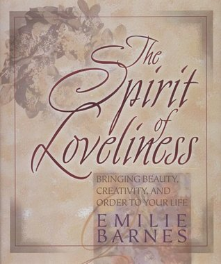 The Spirit of Loveliness by Emilie Barnes