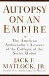 Autopsy on an Empire: The American Ambassador's Account of the Collapse of the Soviet Union