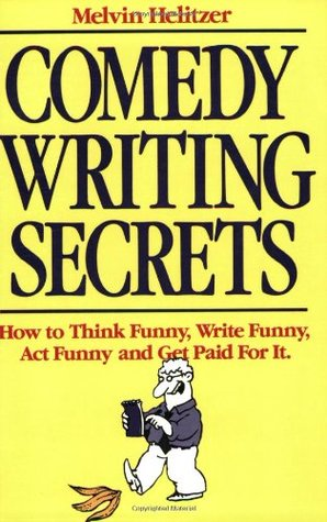 Comedy Writing Secrets by Melvin Helitzer