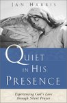 Quiet in His Presence: Experiencing God's Love through Silent Prayer