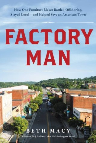 Download free Factory Man: How One Furniture Maker Battled Offshoring, Stayed Local - and Helped Save an American Town PDF by Beth Macy