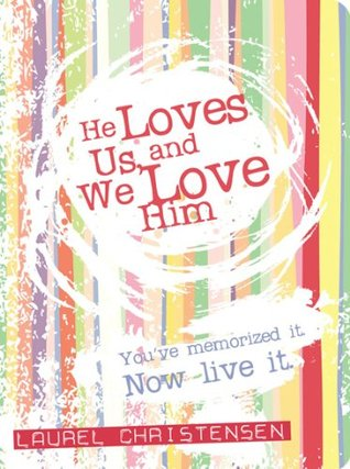 He Loves Us and We Love Him by Laurel Christensen