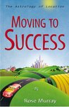 Moving to Success: The Astrology of Location the Astrology of Location