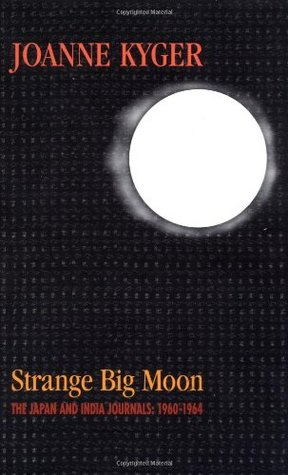 Strange Big Moon by Joanne Kyger