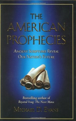 The American Prophecies: Ancient Scriptures Reveal Our Nations Future