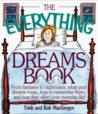 The Everything Dreams Book: From Fantasies to Nightmares, What Your Dreams Mean, How to Remember Them, and How They Affect Your Everyday Life (The Everything Series)