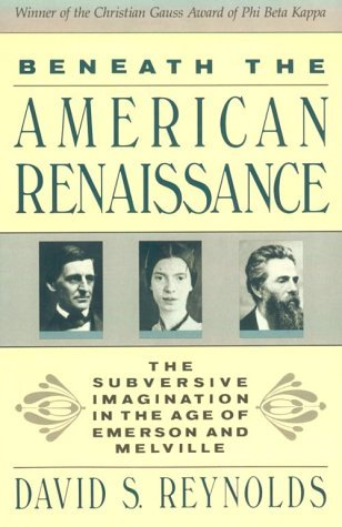 Download free Beneath the American Renaissance: The Subversive Imagination in the Age of Emerson and Melville RTF by David S. Reynolds